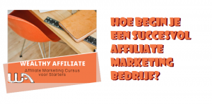 Hoe begin je een succesvol affiliate marketing bedrijf?