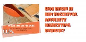 Hoe begin je een succesvol affiliate marketing bedrijf?