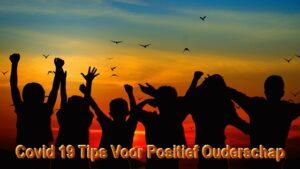 Covid 19 Tips Voor Positief Ouderschap